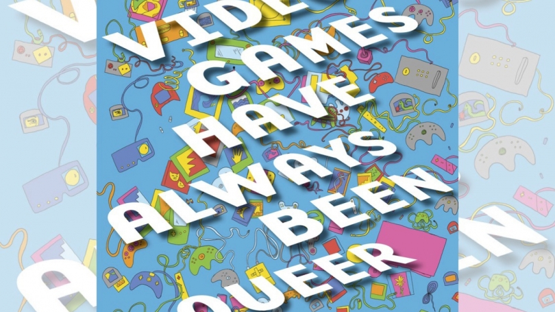"Poster from the Queer Video Games event; text reads ""video games have always been queer"""